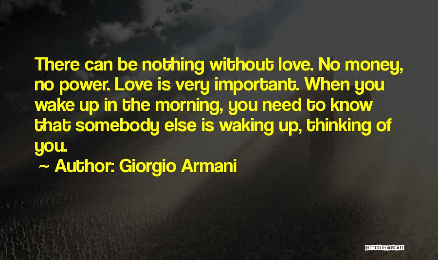 Love Is Nothing Without You Quotes By Giorgio Armani