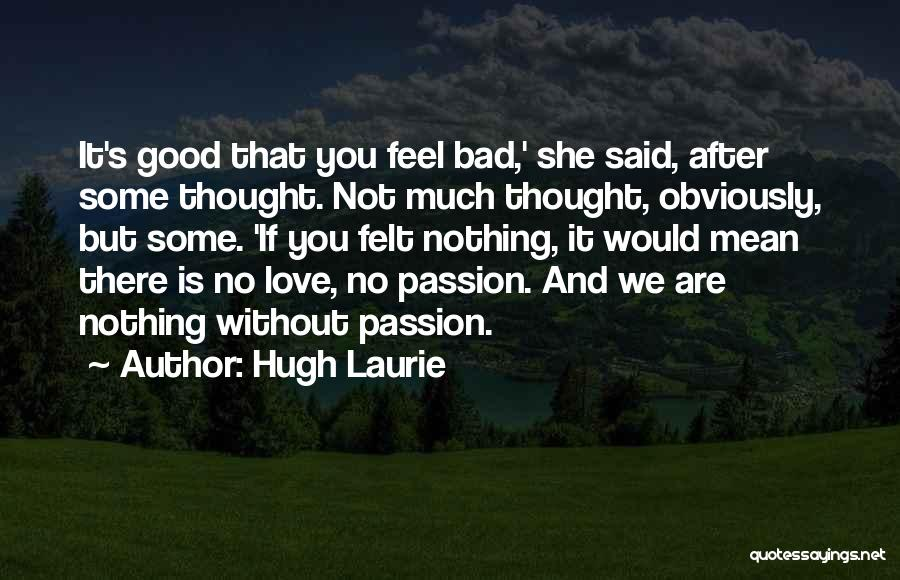 Love Is Nothing Without You Quotes By Hugh Laurie