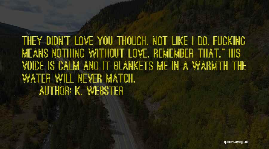 Love Is Nothing Without You Quotes By K. Webster