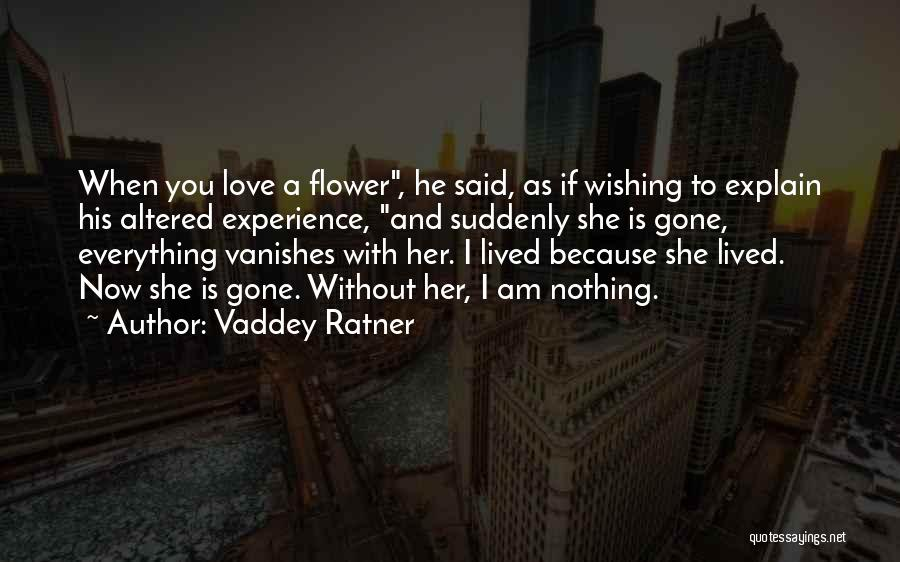 Love Is Nothing Without You Quotes By Vaddey Ratner