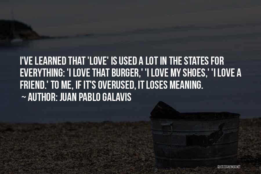 Love Is Overused Quotes By Juan Pablo Galavis
