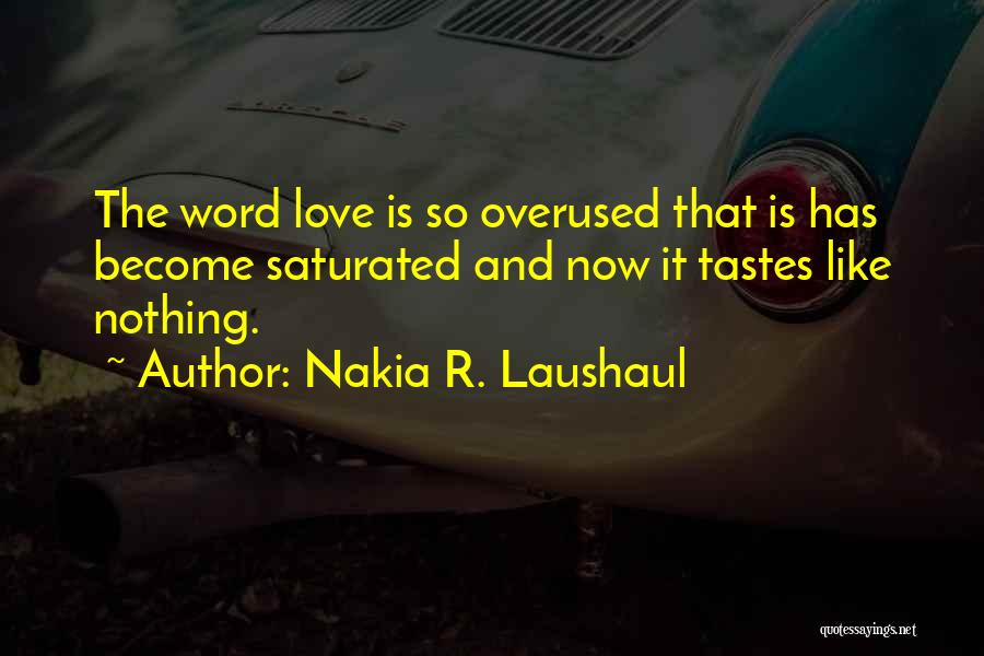 Love Is Overused Quotes By Nakia R. Laushaul