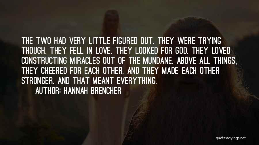 Love Is Stronger Than Everything Quotes By Hannah Brencher