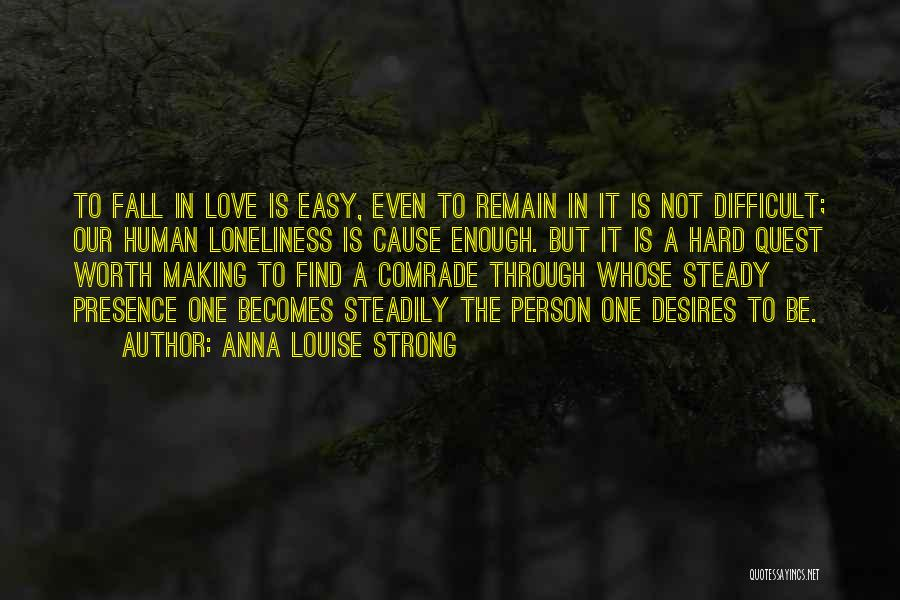 Love Is Worth The Fall Quotes By Anna Louise Strong
