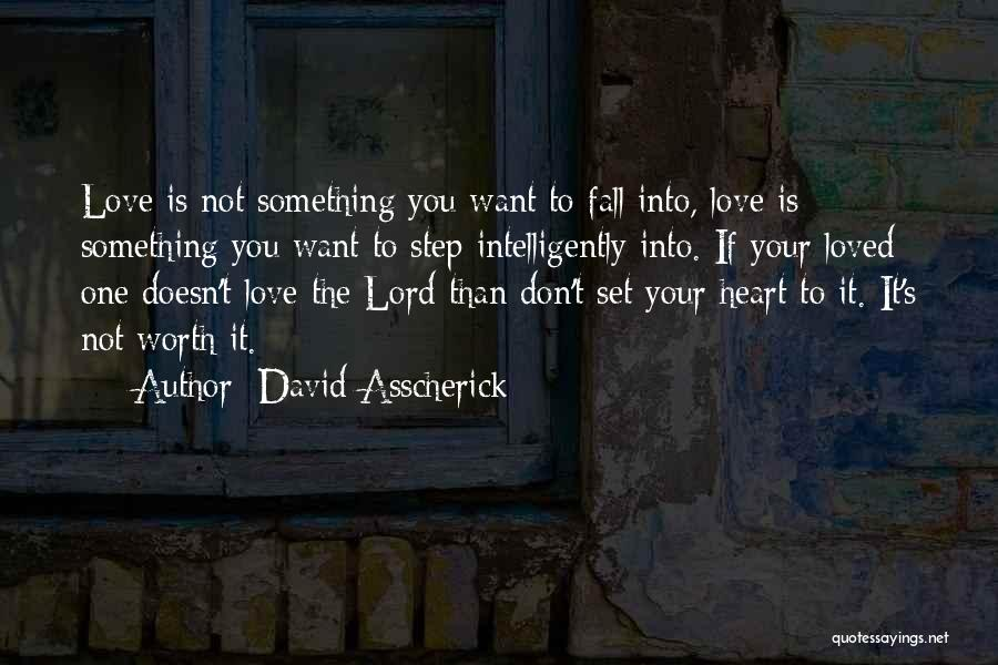 Love Is Worth The Fall Quotes By David Asscherick