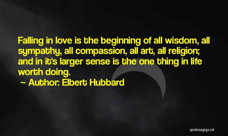 Love Is Worth The Fall Quotes By Elbert Hubbard