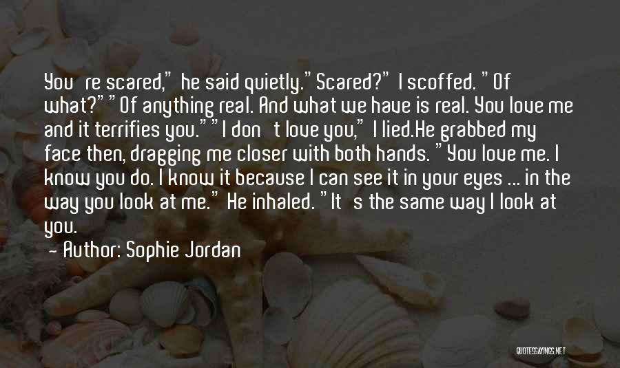 Love Is You Quotes By Sophie Jordan