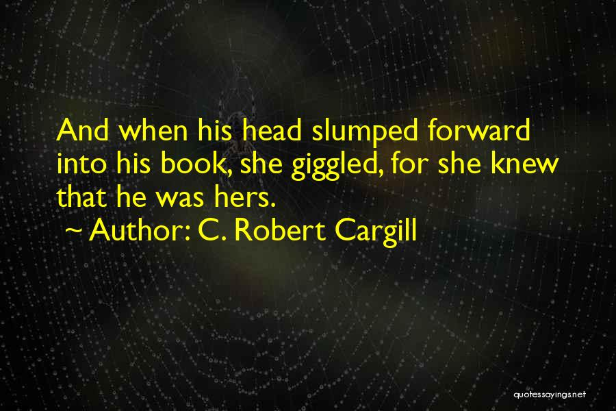 Love It Forward Book Quotes By C. Robert Cargill