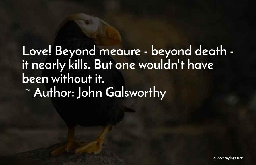 Love Kills Quotes By John Galsworthy