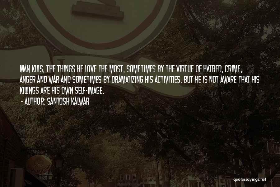 Love Kills Quotes By Santosh Kalwar