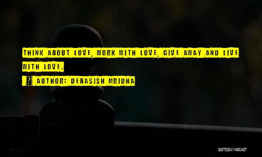 Love Life And Live Quotes By Debasish Mridha