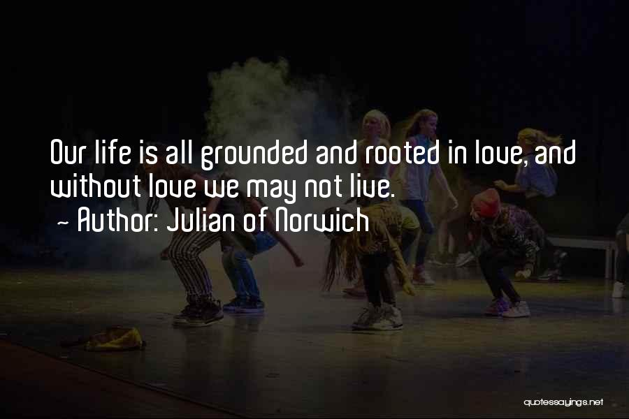 Love Life And Live Quotes By Julian Of Norwich