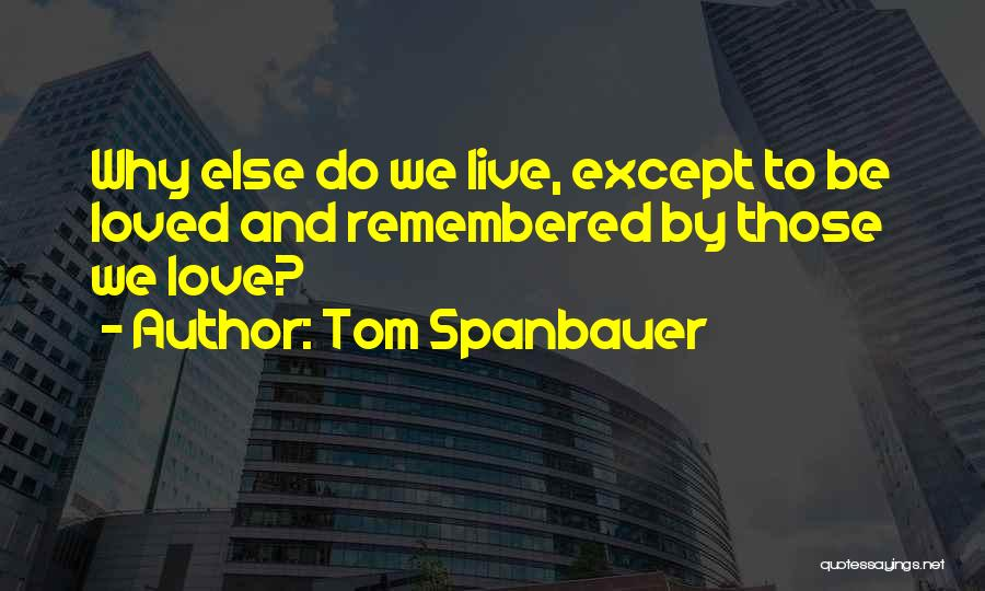 Love Life And Live Quotes By Tom Spanbauer