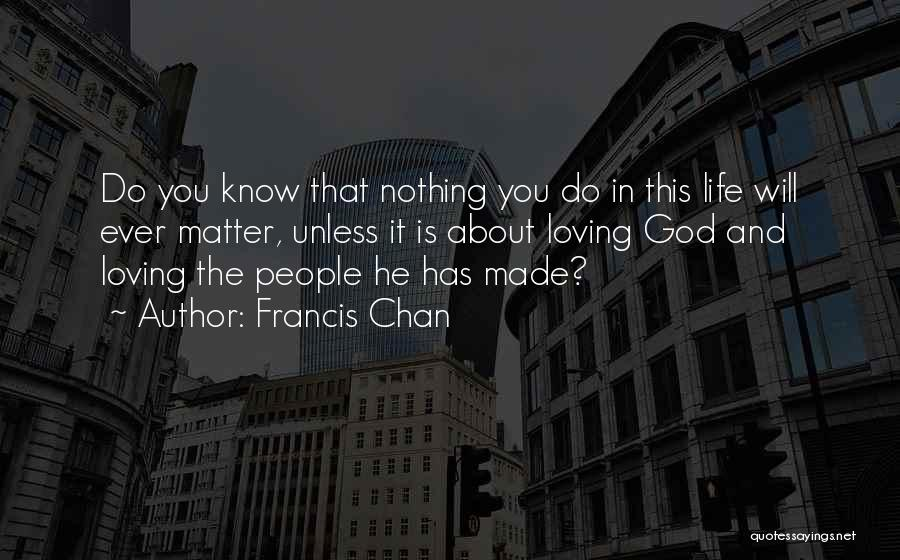 Love Life God Quotes By Francis Chan