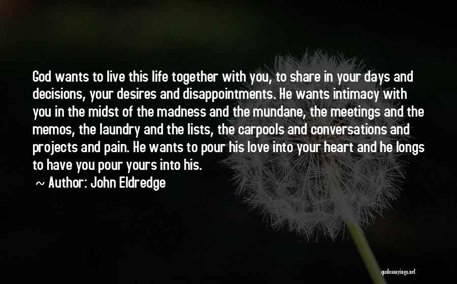 Love Life God Quotes By John Eldredge