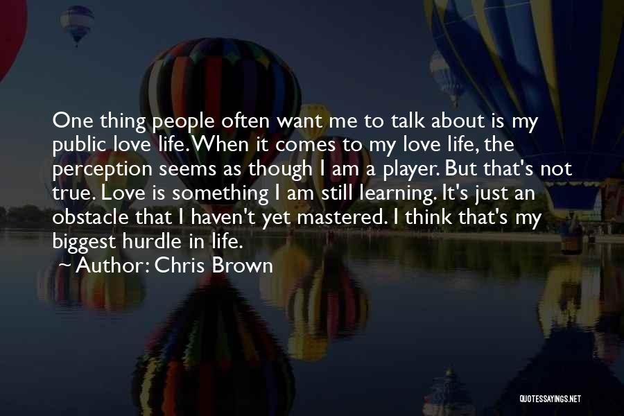 Love Life Learning Quotes By Chris Brown