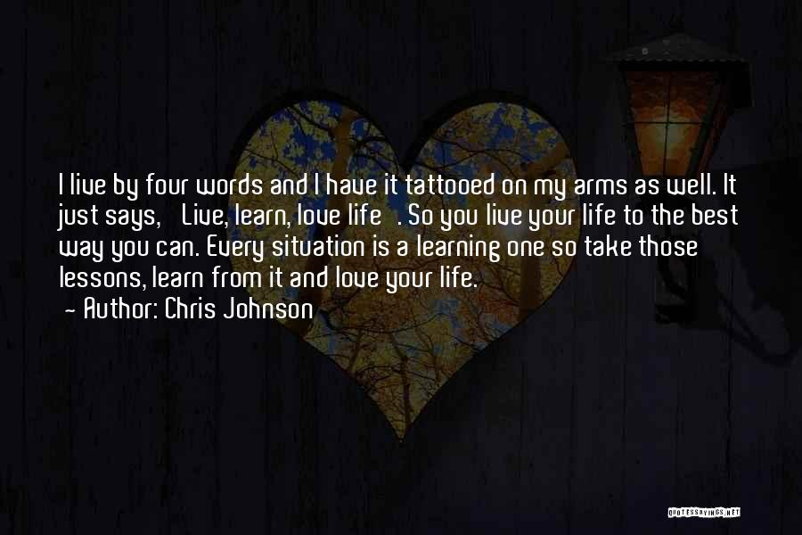 Love Life Learning Quotes By Chris Johnson