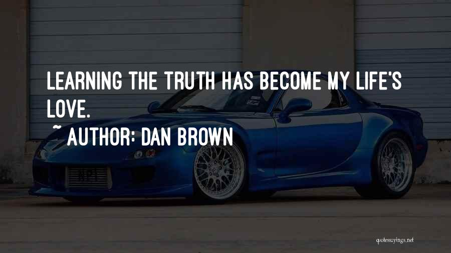 Love Life Learning Quotes By Dan Brown