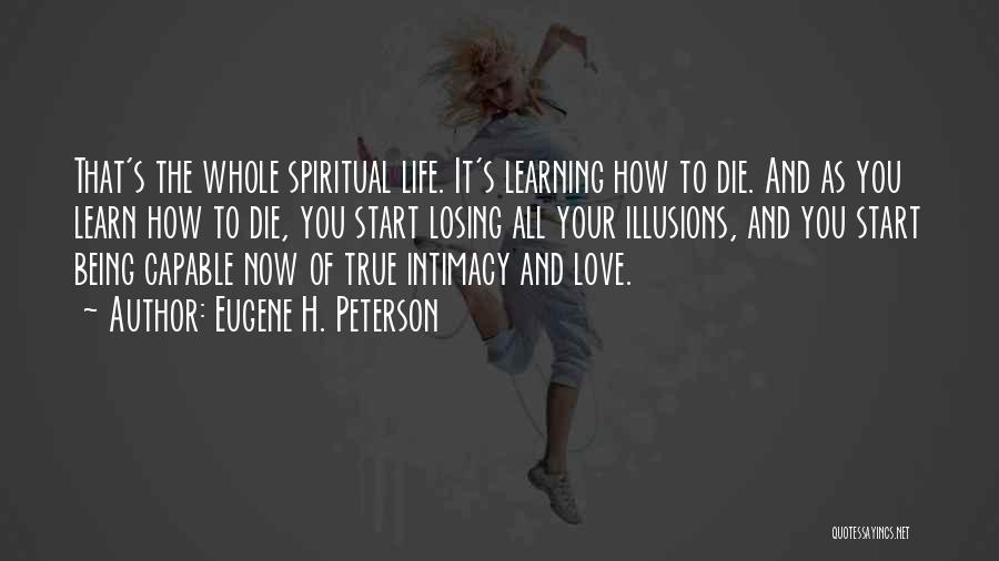 Love Life Learning Quotes By Eugene H. Peterson