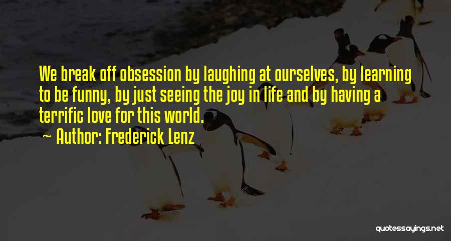Love Life Learning Quotes By Frederick Lenz