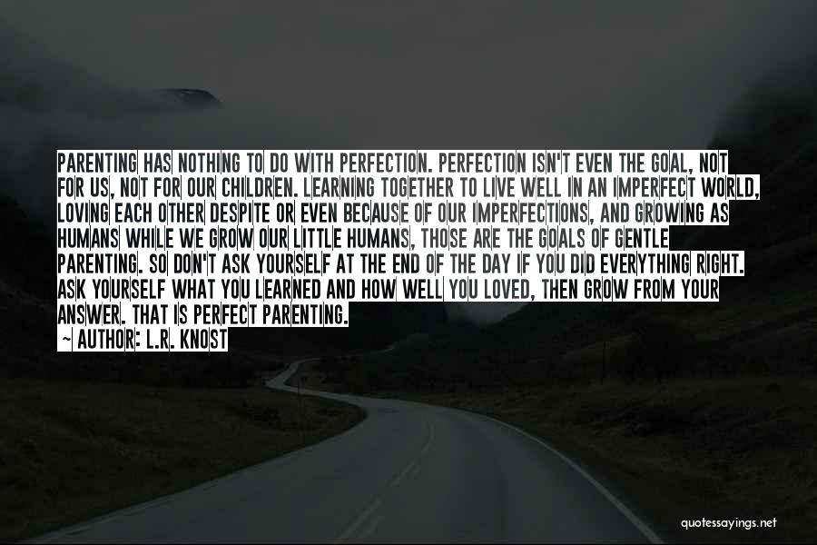 Love Life Learning Quotes By L.R. Knost