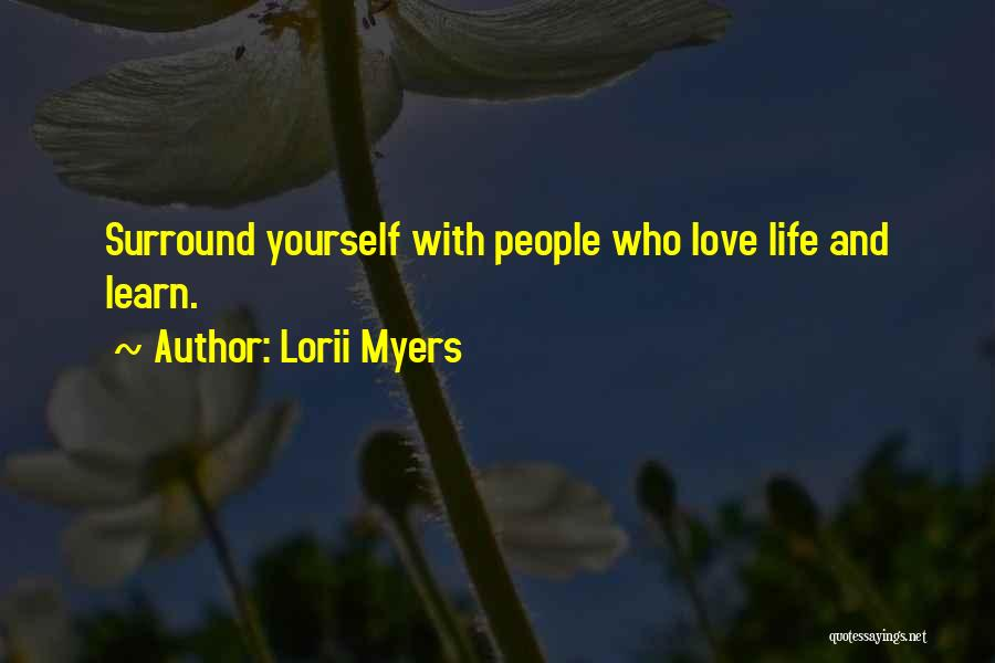 Love Life Learning Quotes By Lorii Myers