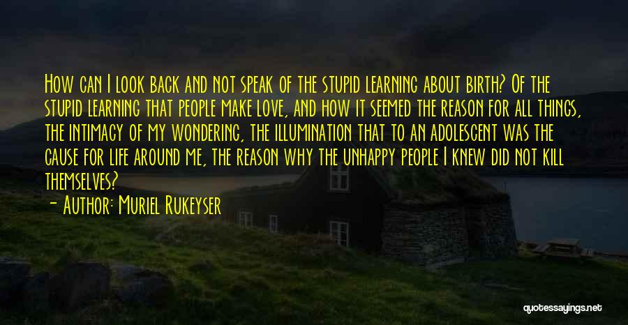 Love Life Learning Quotes By Muriel Rukeyser