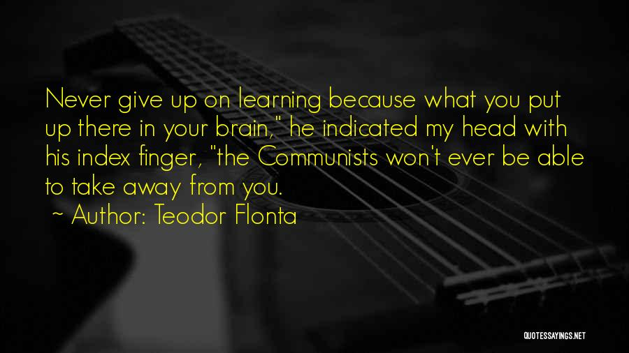 Love Life Learning Quotes By Teodor Flonta