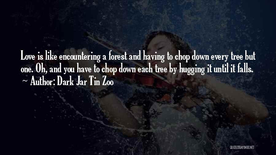 Love Like Tree Quotes By Dark Jar Tin Zoo
