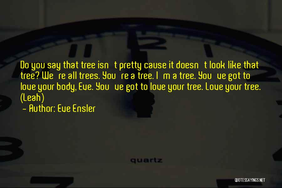 Love Like Tree Quotes By Eve Ensler