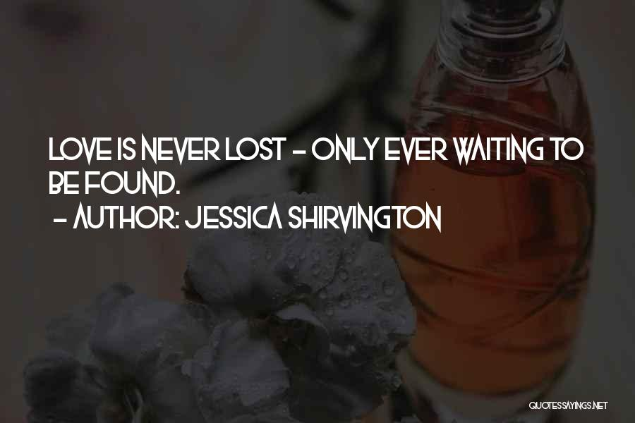 Love Lost And Then Found Quotes By Jessica Shirvington