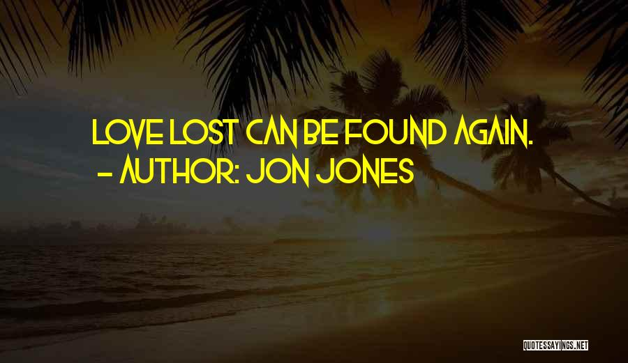 Love Lost And Then Found Quotes By Jon Jones