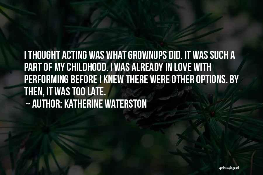 Love Me Before It's Too Late Quotes By Katherine Waterston