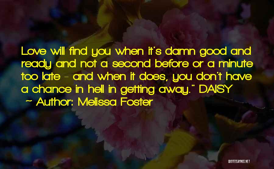 Love Me Before It's Too Late Quotes By Melissa Foster