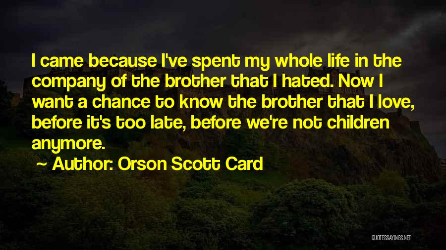Love Me Before It's Too Late Quotes By Orson Scott Card