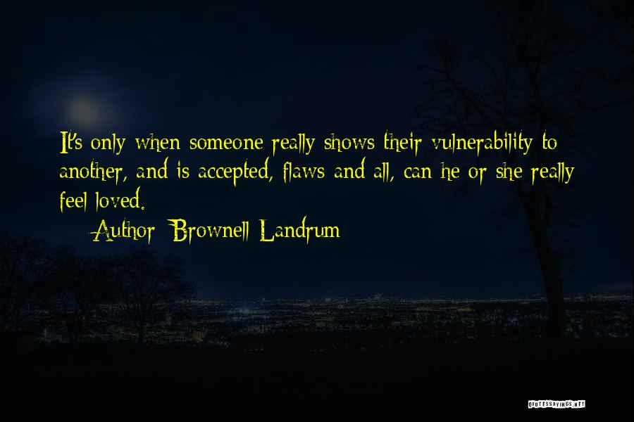 Love Me For My Flaws Quotes By Brownell Landrum