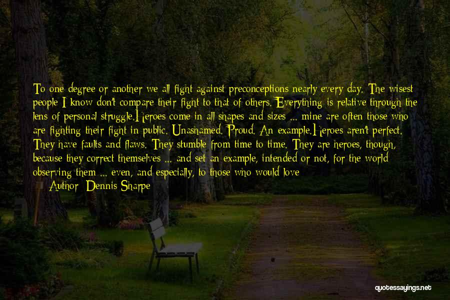 Love Me For My Flaws Quotes By Dennis Sharpe