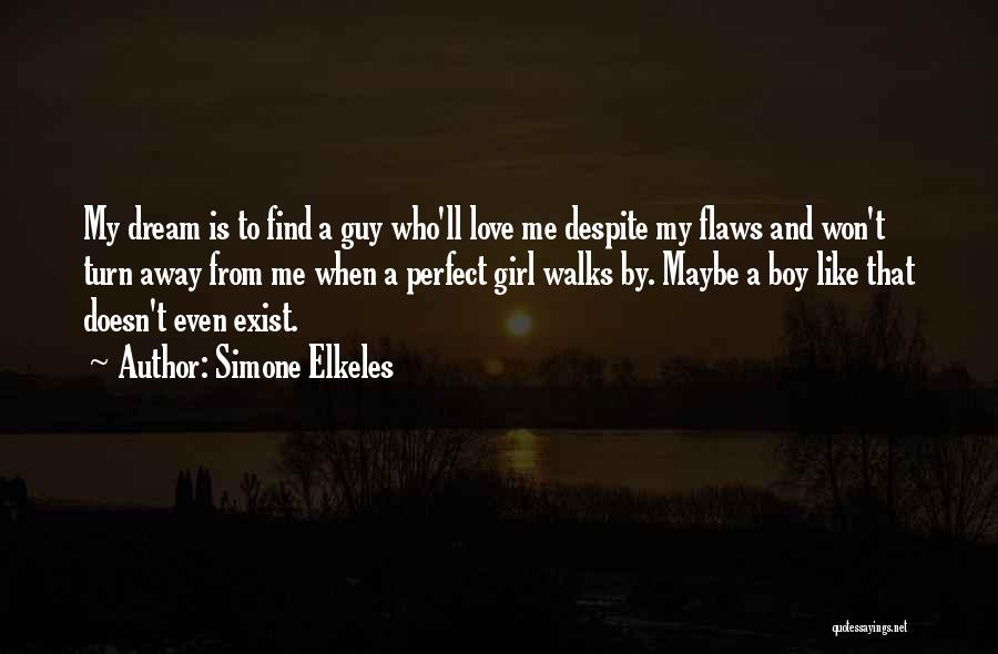 Love Me For My Flaws Quotes By Simone Elkeles