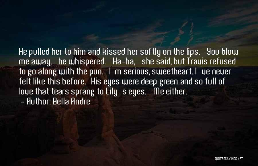 Love Me Like Never Before Quotes By Bella Andre