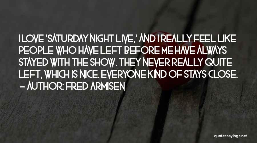 Love Me Like Never Before Quotes By Fred Armisen