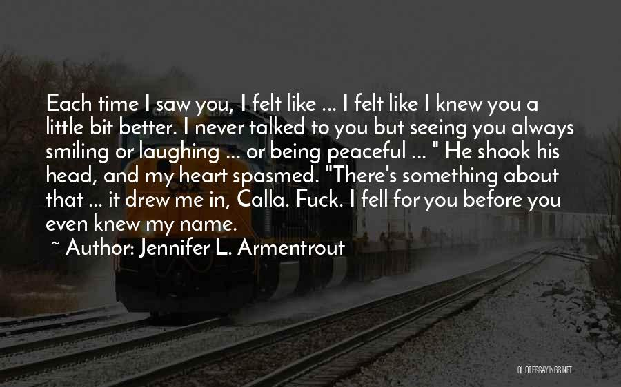 Love Me Like Never Before Quotes By Jennifer L. Armentrout