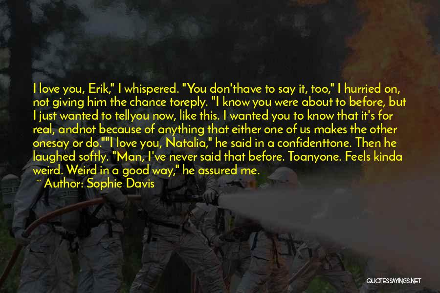 Love Me Like Never Before Quotes By Sophie Davis