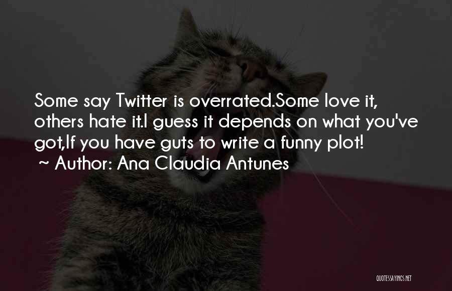 Love Me Or Hate Me Funny Quotes By Ana Claudia Antunes