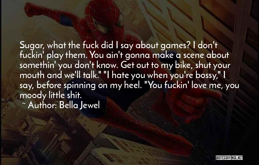 Love Me Or Hate Me Funny Quotes By Bella Jewel
