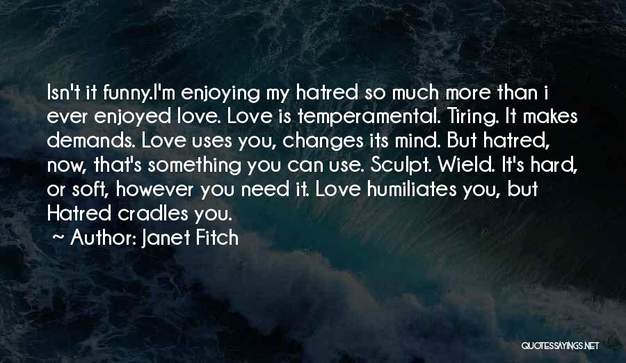 Love Me Or Hate Me Funny Quotes By Janet Fitch