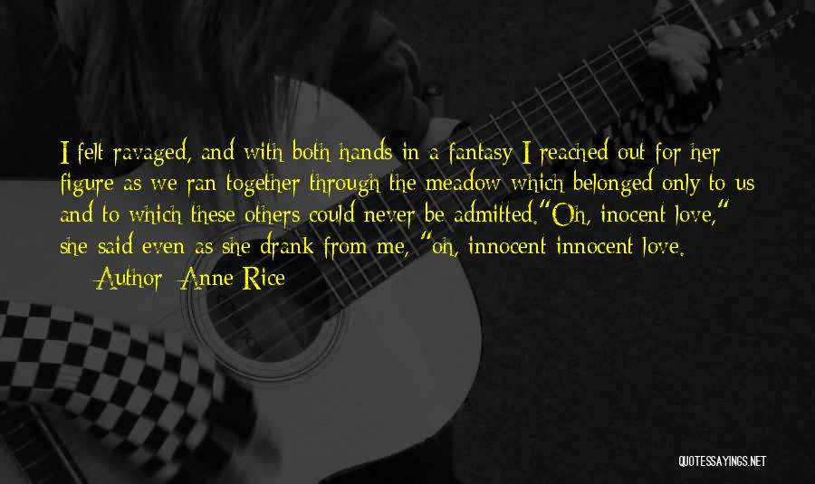 Love Meadow Quotes By Anne Rice
