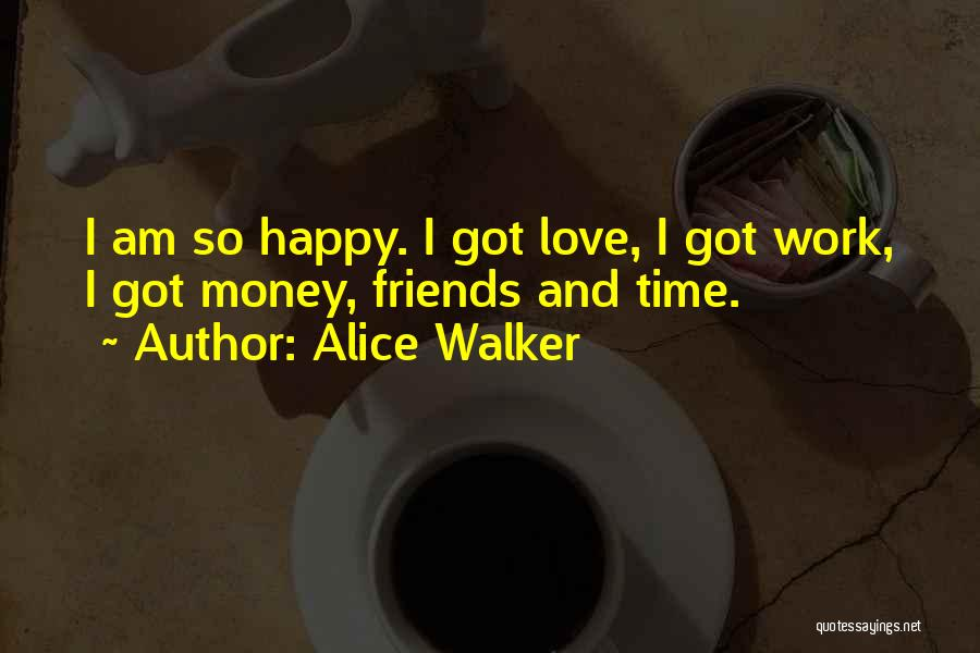 Love Money And Happiness Quotes By Alice Walker