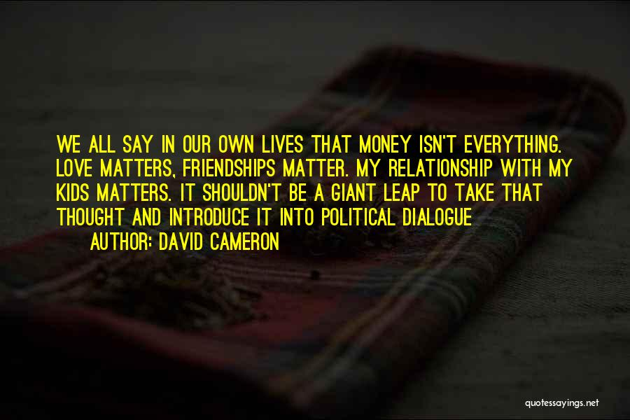 Love Money And Happiness Quotes By David Cameron