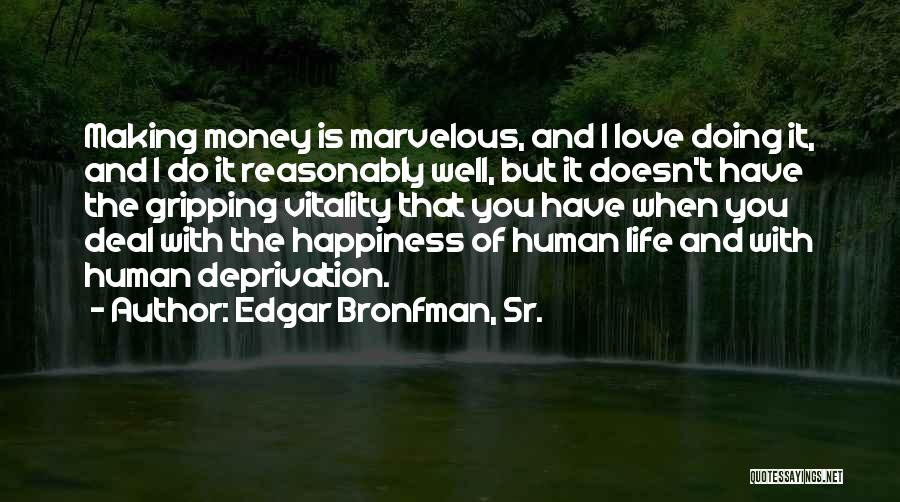 Love Money And Happiness Quotes By Edgar Bronfman, Sr.