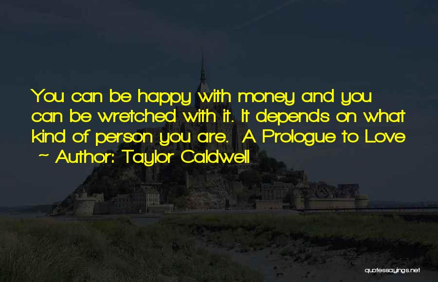Love Money And Happiness Quotes By Taylor Caldwell